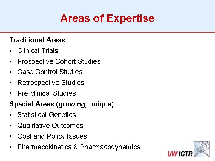 Areas of Expertise Traditional Areas • Clinical Trials • Prospective Cohort Studies • Case
