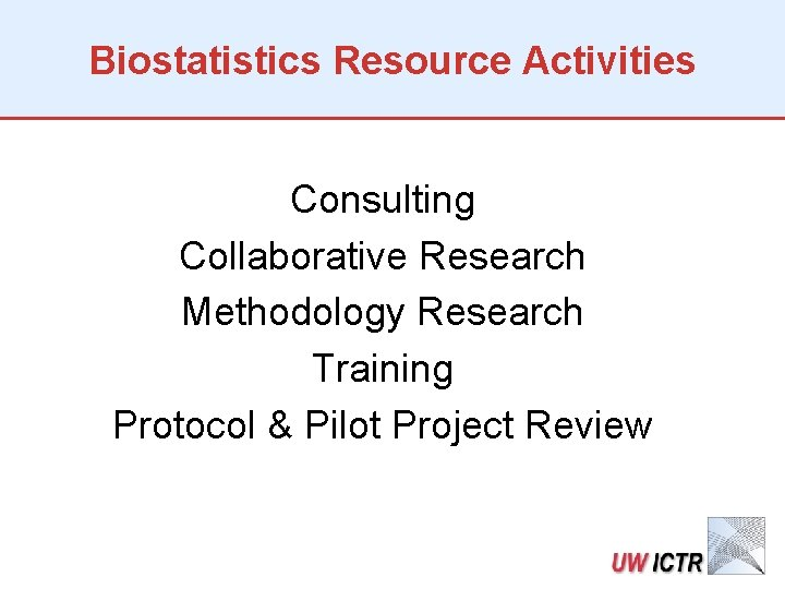 Biostatistics Resource Activities Consulting Collaborative Research Methodology Research Training Protocol & Pilot Project Review