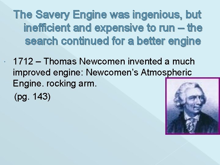 The Savery Engine was ingenious, but inefficient and expensive to run – the search