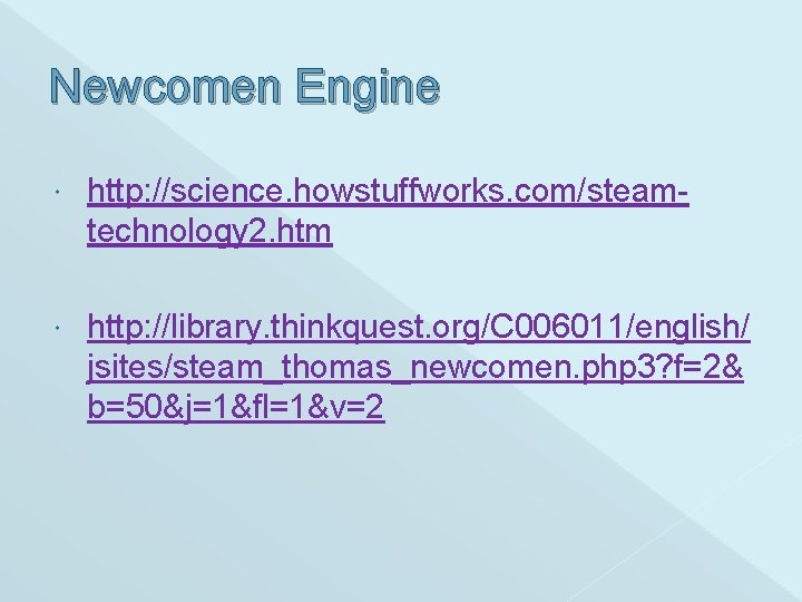 Newcomen Engine http: //science. howstuffworks. com/steamtechnology 2. htm http: //library. thinkquest. org/C 006011/english/ jsites/steam_thomas_newcomen.