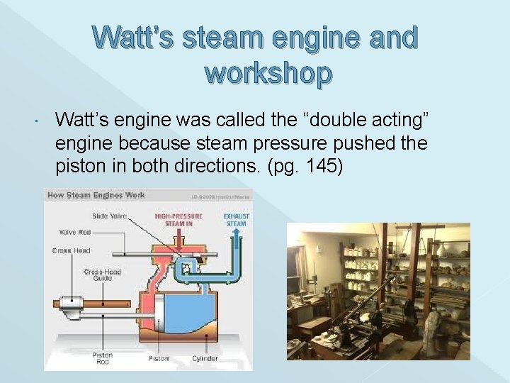 """Watt's steam engine and workshop Watt's engine was called the """"double acting"""" engine because"""