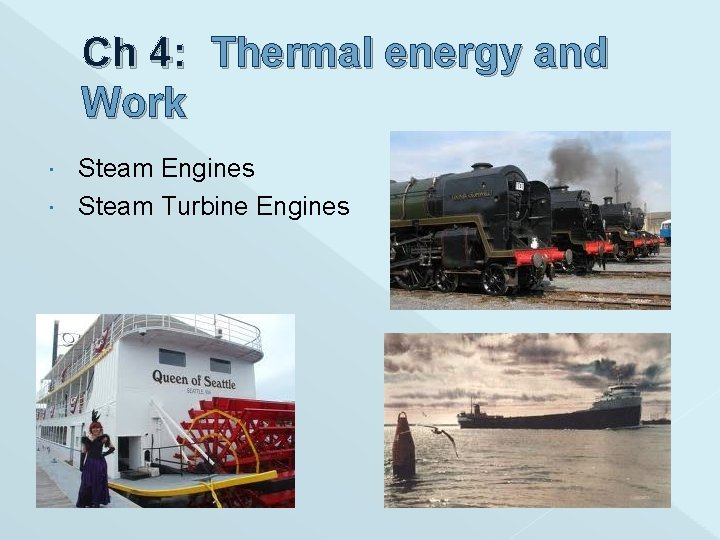Ch 4: Thermal energy and Work Steam Engines Steam Turbine Engines