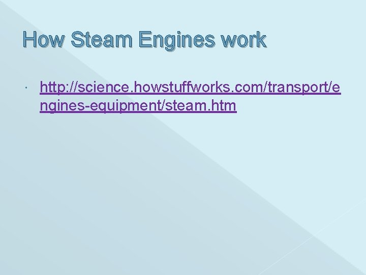 How Steam Engines work http: //science. howstuffworks. com/transport/e ngines-equipment/steam. htm