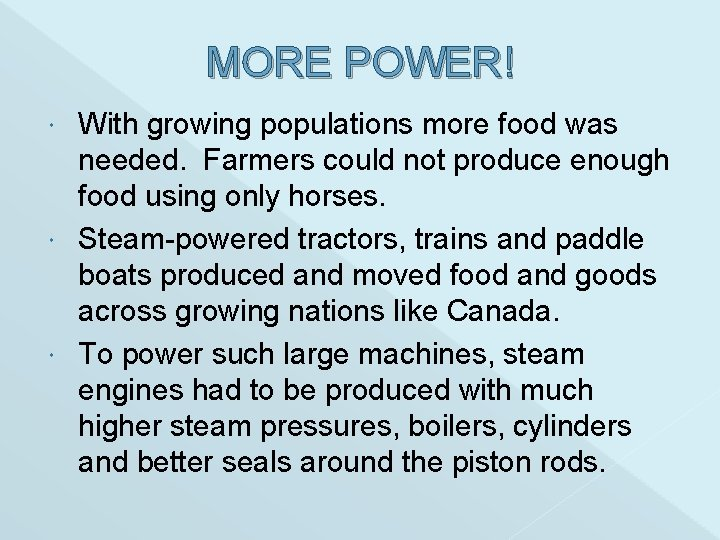 MORE POWER! With growing populations more food was needed. Farmers could not produce enough