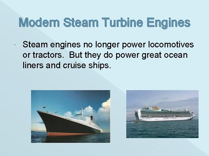 Modern Steam Turbine Engines Steam engines no longer power locomotives or tractors. But they