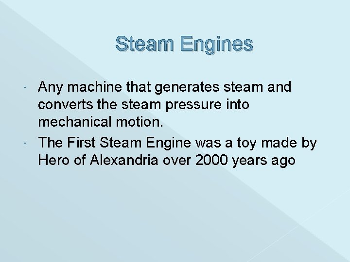 Steam Engines Any machine that generates steam and converts the steam pressure into mechanical