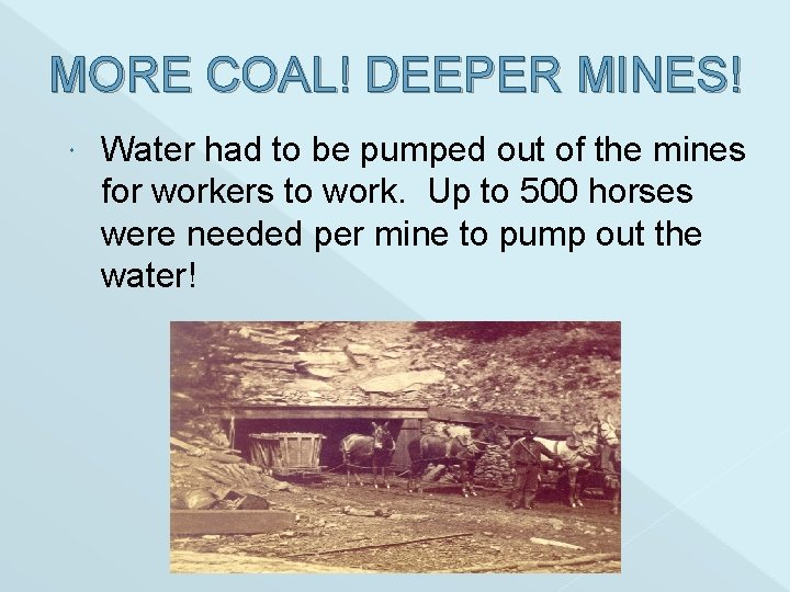 MORE COAL! DEEPER MINES! Water had to be pumped out of the mines for