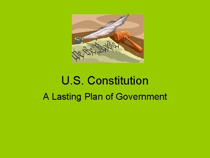 U. S. Constitution A Lasting Plan of Government