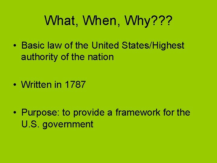 What, When, Why? ? ? • Basic law of the United States/Highest authority of