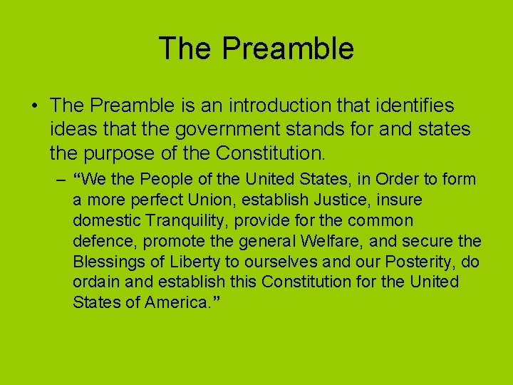 The Preamble • The Preamble is an introduction that identifies ideas that the government
