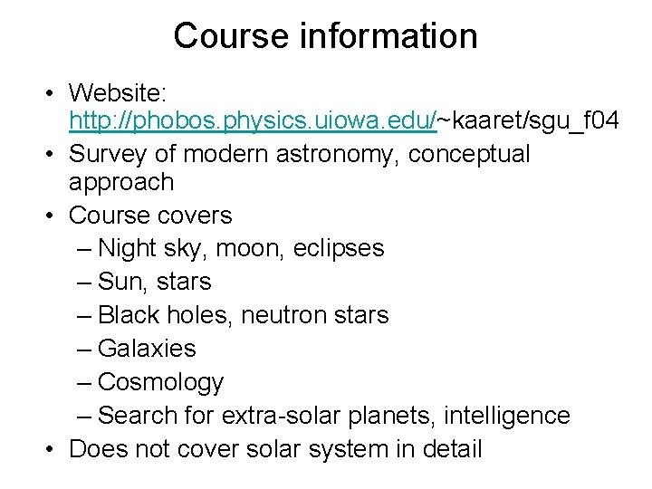 Course information • Website: http: //phobos. physics. uiowa. edu/~kaaret/sgu_f 04 • Survey of modern