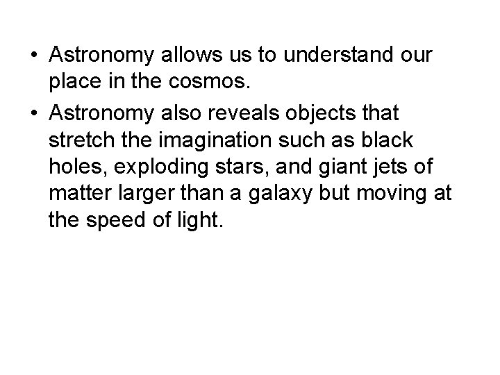 • Astronomy allows us to understand our place in the cosmos. • Astronomy