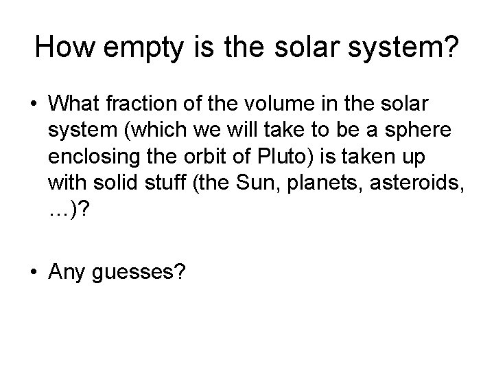 How empty is the solar system? • What fraction of the volume in the