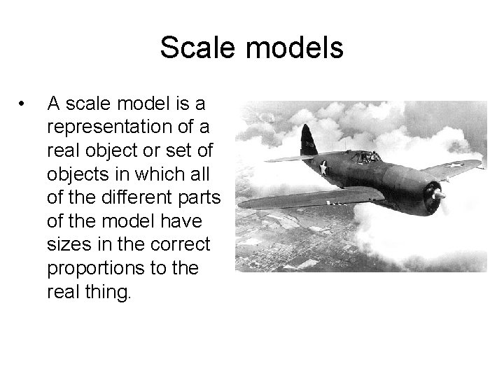 Scale models • A scale model is a representation of a real object or