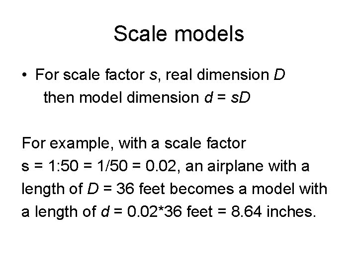 Scale models • For scale factor s, real dimension D then model dimension d