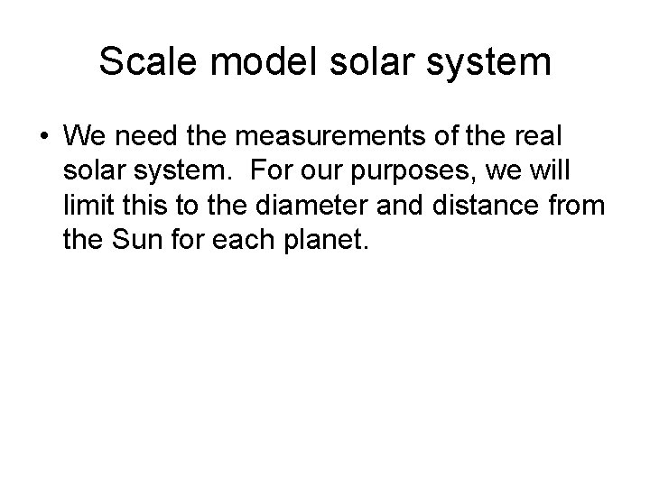 Scale model solar system • We need the measurements of the real solar system.