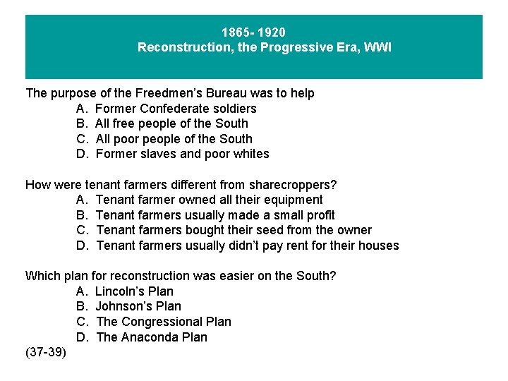1865 - 1920 Reconstruction, the Progressive Era, WWI The purpose of the Freedmen's Bureau