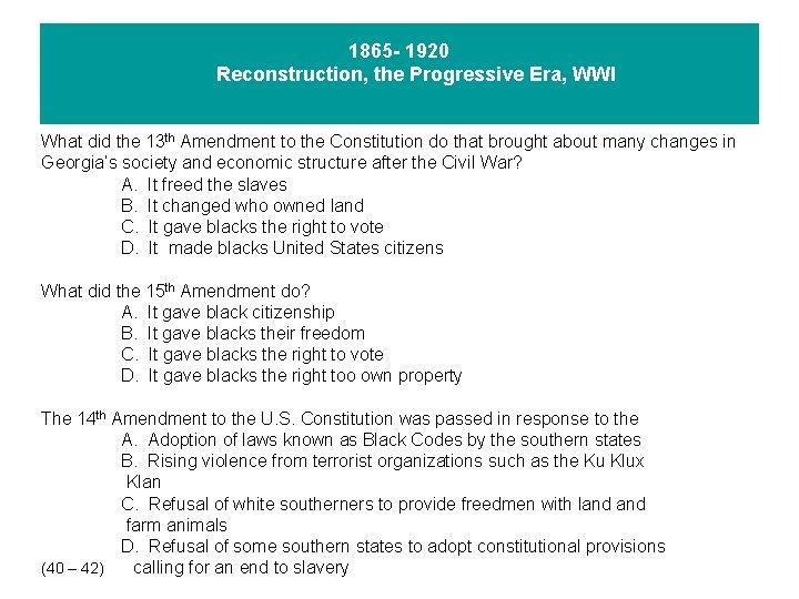 1865 - 1920 Reconstruction, the Progressive Era, WWI What did the 13 th Amendment
