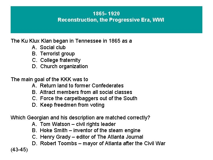 1865 - 1920 Reconstruction, the Progressive Era, WWI The Ku Klux Klan began in