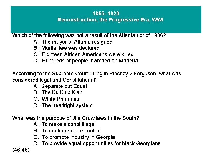 1865 - 1920 Reconstruction, the Progressive Era, WWI Which of the following was not