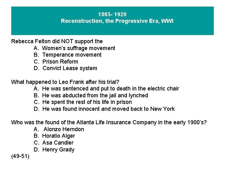 1865 - 1920 Reconstruction, the Progressive Era, WWI Rebecca Felton did NOT support the