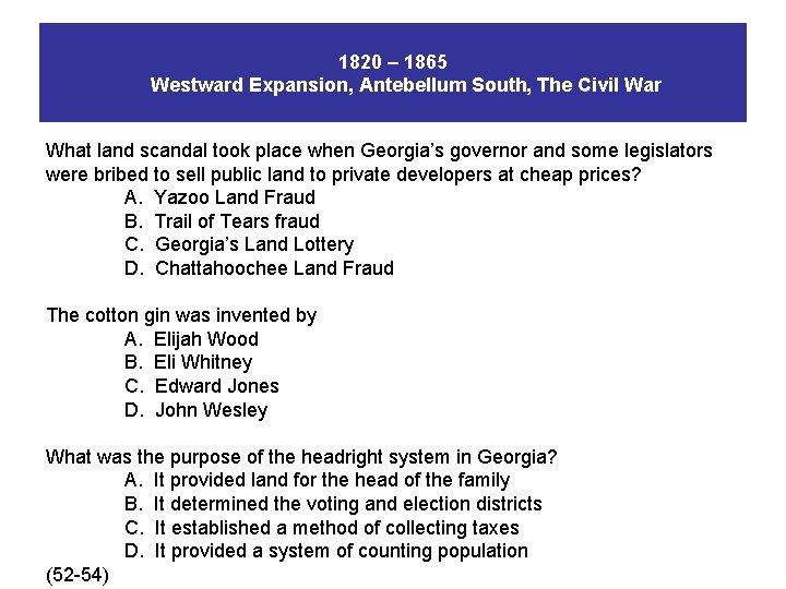 1820 – 1865 Westward Expansion, Antebellum South, The Civil War What land scandal took