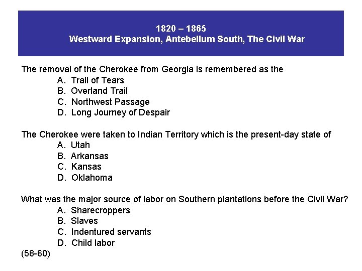 1820 – 1865 Westward Expansion, Antebellum South, The Civil War The removal of the