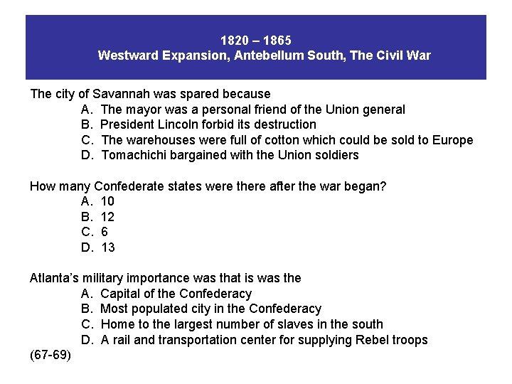 1820 – 1865 Westward Expansion, Antebellum South, The Civil War The city of Savannah