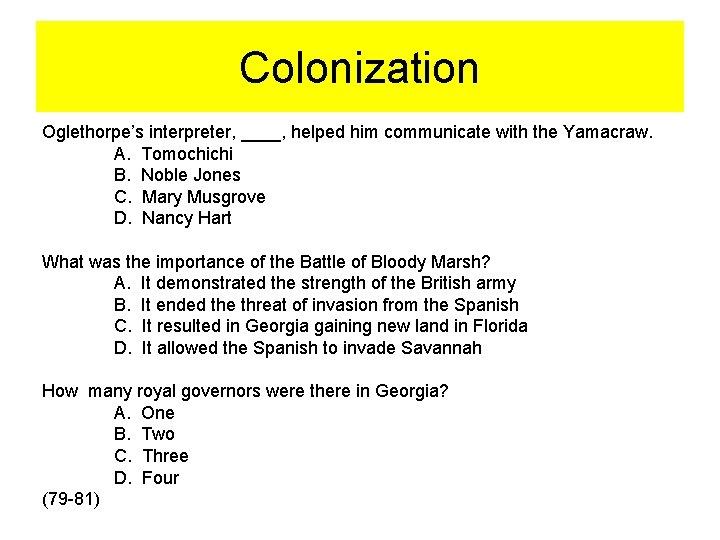 Colonization Oglethorpe's interpreter, ____, helped him communicate with the Yamacraw. A. Tomochichi B. Noble
