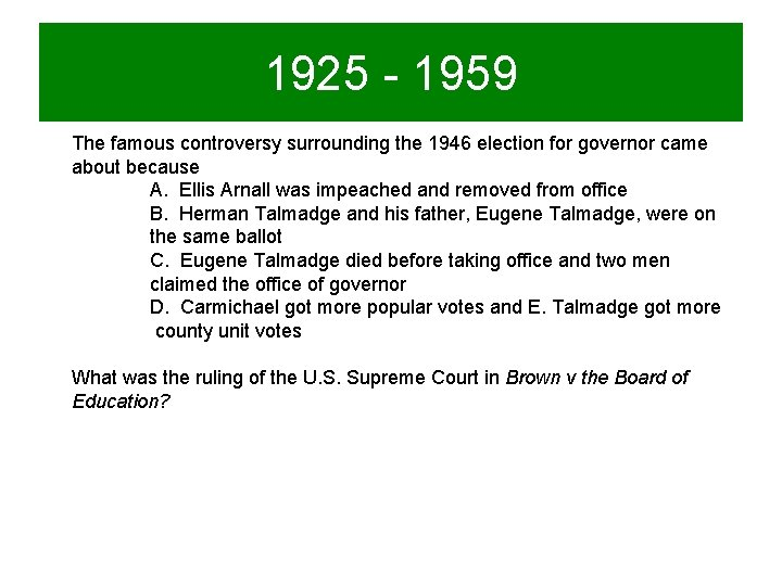1925 - 1959 The famous controversy surrounding the 1946 election for governor came about
