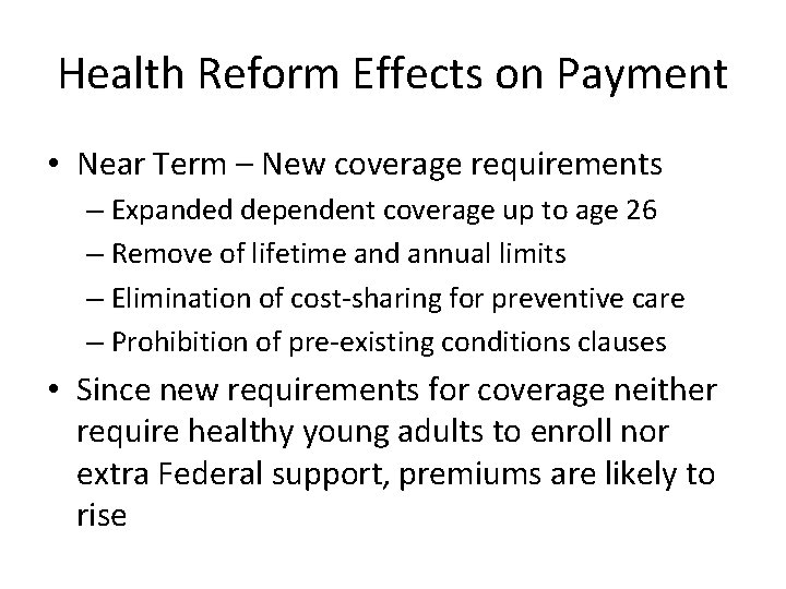 Health Reform Effects on Payment • Near Term – New coverage requirements – Expanded