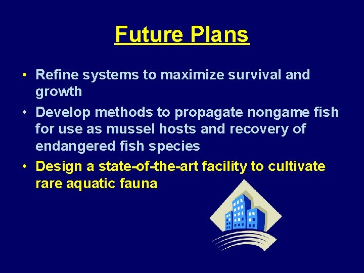 Future Plans • Refine systems to maximize survival and growth • Develop methods to