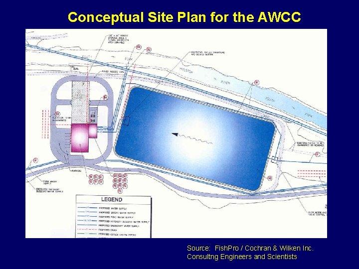 Conceptual Site Plan for the AWCC Source: Fish. Pro / Cochran & Wilken Inc.