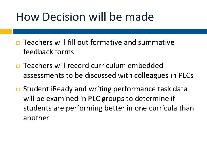 How Decision will be made Teachers will fill out formative and summative feedback forms