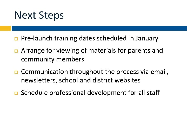 Next Steps Pre-launch training dates scheduled in January Arrange for viewing of materials for