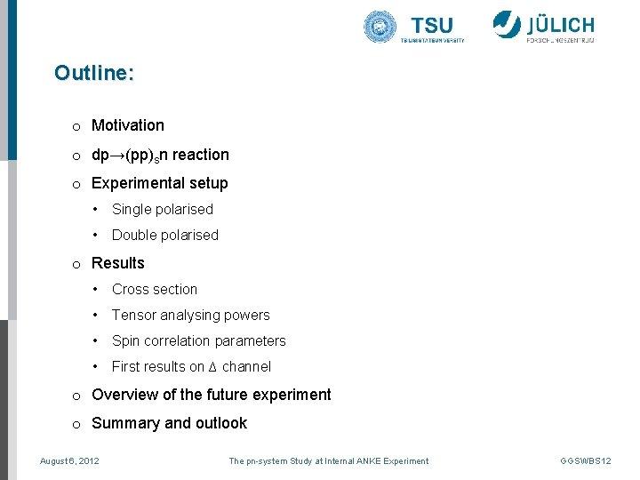 Outline: o Motivation o dp→(pp)sn reaction o Experimental setup • Single polarised • Double