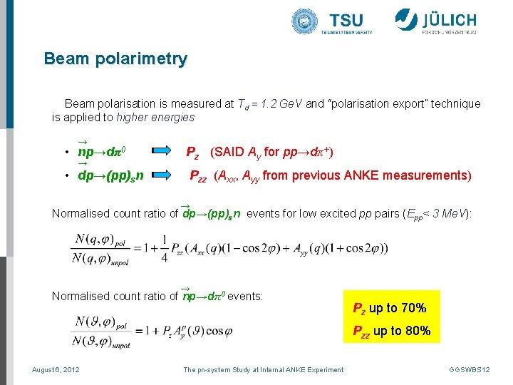 Beam polarimetry Beam polarisation is measured at Td = 1. 2 Ge. V and