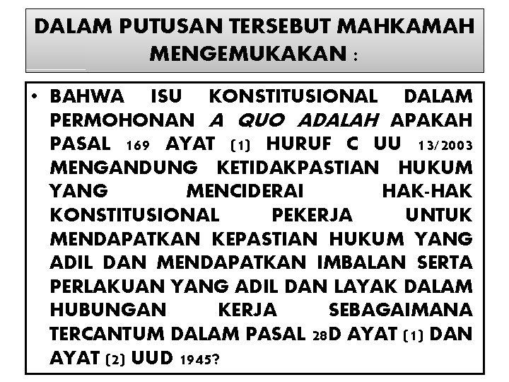 DALAM PUTUSAN TERSEBUT MAHKAMAH MENGEMUKAKAN : • BAHWA ISU KONSTITUSIONAL DALAM PERMOHONAN A QUO