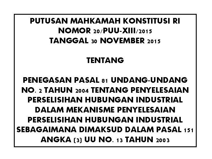 PUTUSAN MAHKAMAH KONSTITUSI RI NOMOR 20/PUU-XIII/2015 TANGGAL 30 NOVEMBER 2015 TENTANG PENEGASAN PASAL 81