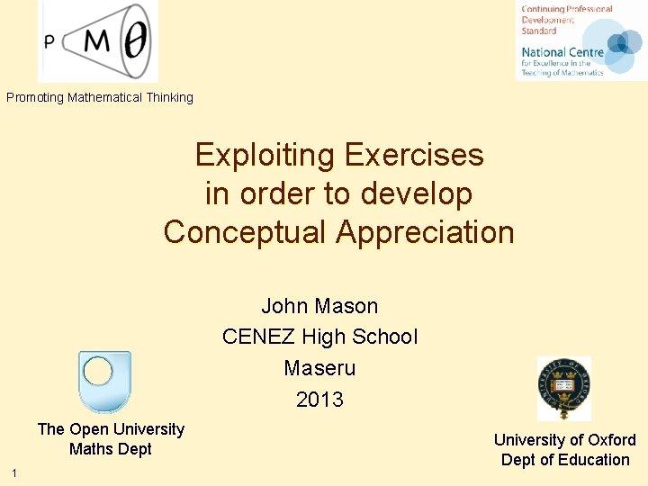 Promoting Mathematical Thinking Exploiting Exercises in order to develop Conceptual Appreciation John Mason CENEZ