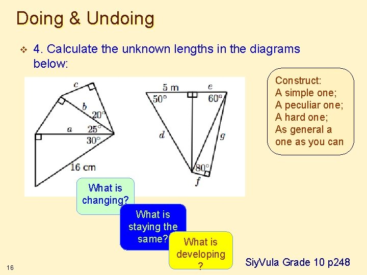 Doing & Undoing v 4. Calculate the unknown lengths in the diagrams below: Construct: