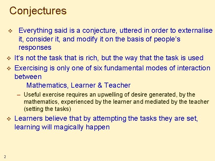 Conjectures v v v Everything said is a conjecture, uttered in order to externalise