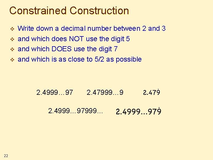 Constrained Construction v v Write down a decimal number between 2 and 3 and