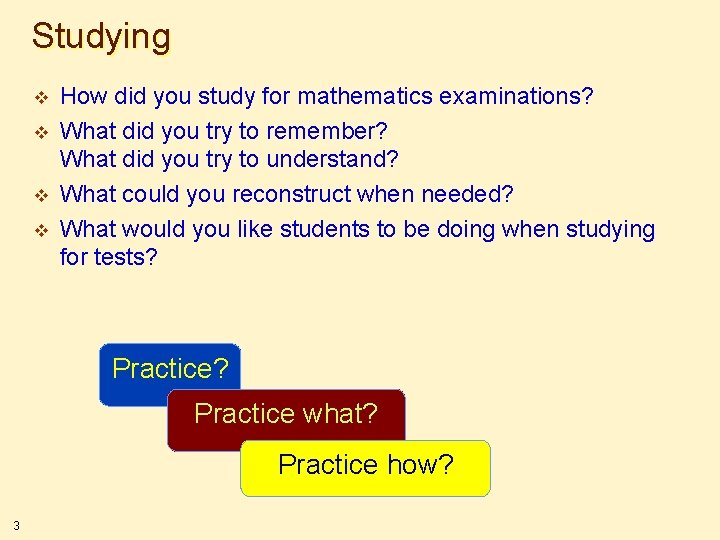 Studying v v How did you study for mathematics examinations? What did you try