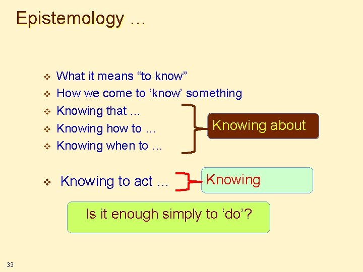 """Epistemology … v v v What it means """"to know"""" How we come to"""