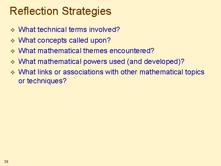 Reflection Strategies v v v 39 What technical terms involved? What concepts called upon?