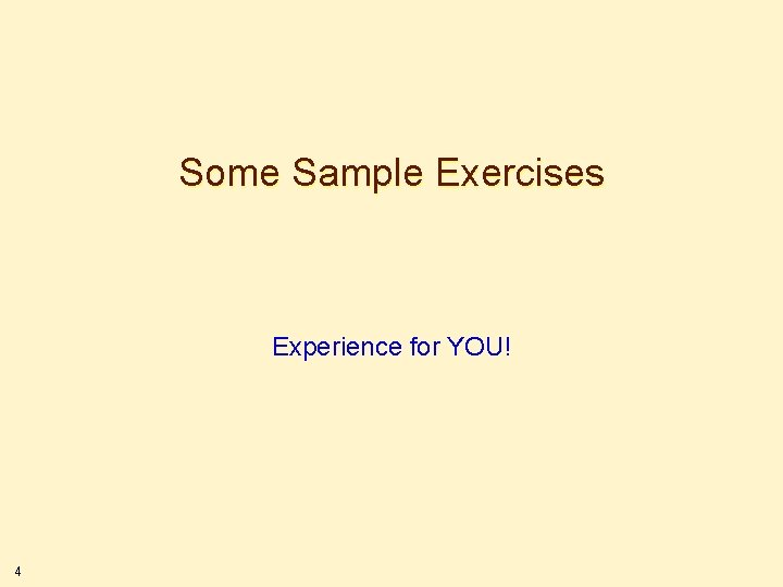 Some Sample Exercises Experience for YOU! 4