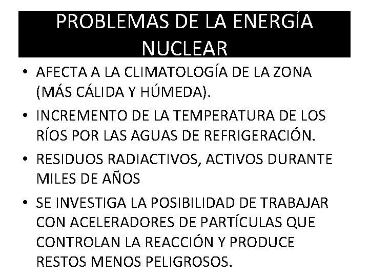 PROBLEMAS DE LA ENERGÍA NUCLEAR • AFECTA A LA CLIMATOLOGÍA DE LA ZONA (MÁS