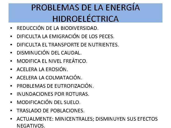 PROBLEMAS DE LA ENERGÍA HIDROELÉCTRICA • • • REDUCCIÓN DE LA BIODIVERSIDAD. DIFICULTA LA