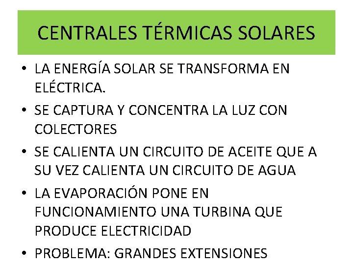 CENTRALES TÉRMICAS SOLARES • LA ENERGÍA SOLAR SE TRANSFORMA EN ELÉCTRICA. • SE CAPTURA